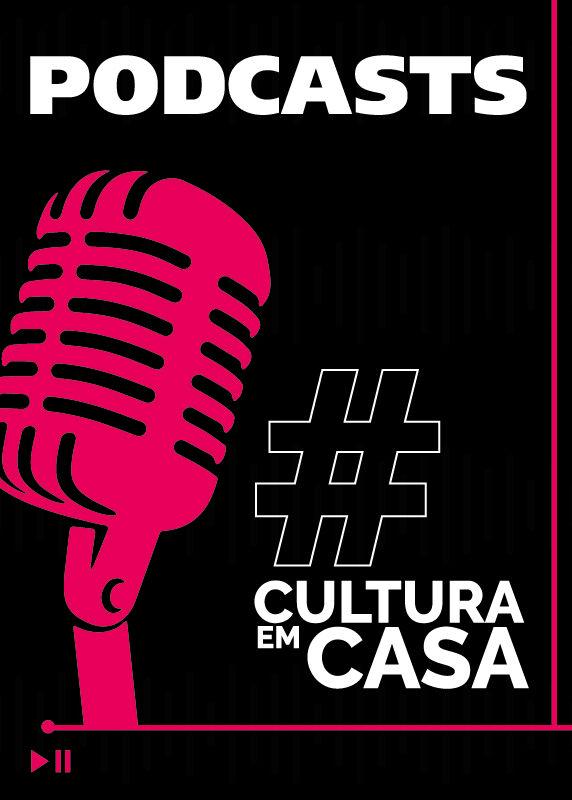 Podcasts #CulturaEmCasa